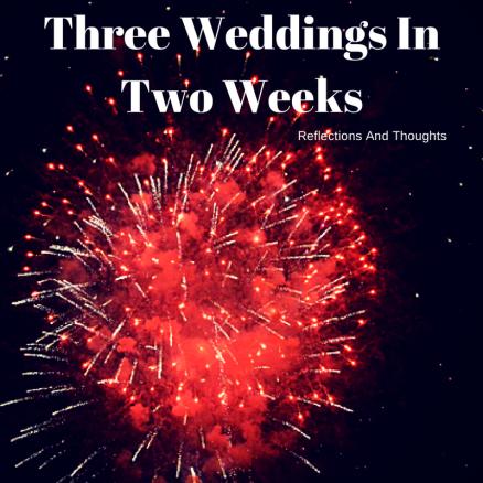 Three Weddings In Two Weeks