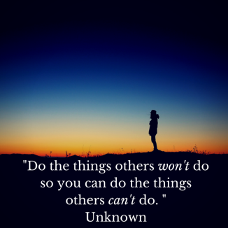 Do the things others won't do so you can