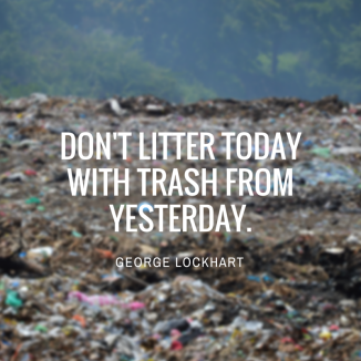 Don't Litter today with Trash from