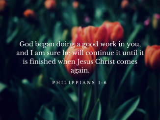 God began doing a good work in you, and