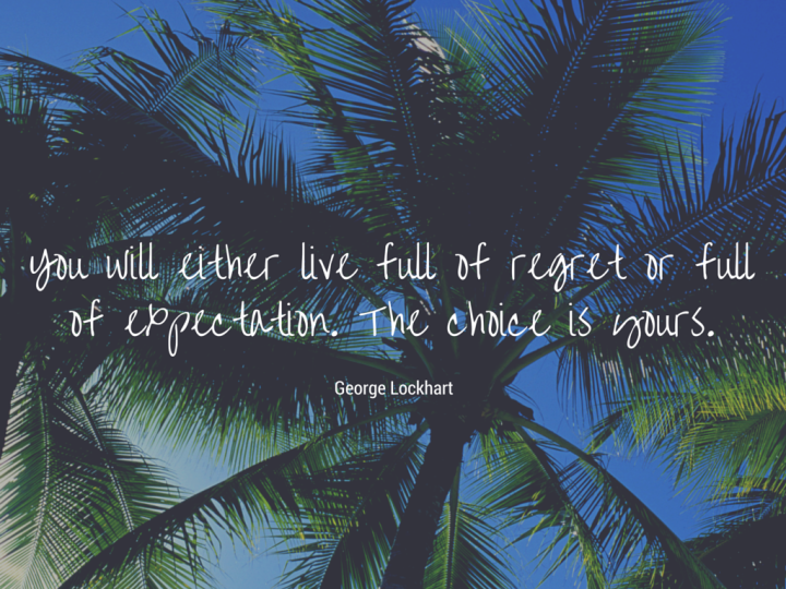 You will either live full of regret or